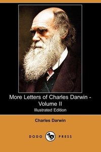 More Letters of Charles Darwin - Volume II (Illustrated Edition)