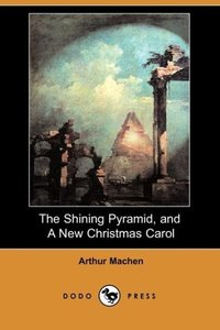 The Shining Pyramid, and a New Christmas Carol (Dodo Press)
