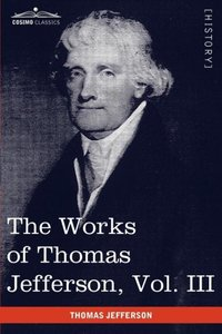 The Works of Thomas Jefferson, Vol. III (in 12 Volumes)