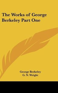 The Works of George Berkeley Part One