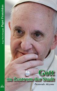 Papst Franziskus - Gott im Zentrum der Stadt