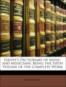 Grove's Dictionary of Music and Musicians: Being the Sixth Volum