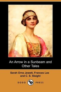 An Arrow in a Sunbeam and Other Tales (Dodo Press)