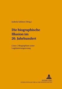 Die biographische Illusion im 20. Jahrhundert