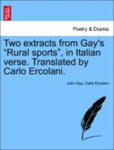 "Two extracts from Gay's ""Rural sports"", in Italian verse. Transl"