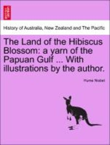 The Land of the Hibiscus Blossom: a yarn of the Papuan Gulf ...