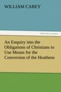 An Enquiry into the Obligations of Christians to Use Means for t