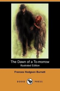 The Dawn of A to-Morrow (Illustrated Edition) (Dodo Press)