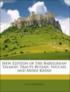 New Edition of the Babylonian Talmud: Tracts Betzah, Succah, and