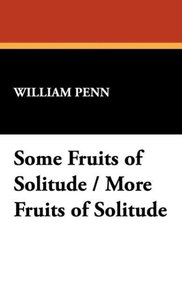 Some Fruits of Solitude / More Fruits of Solitude
