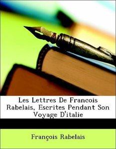 Les Lettres De Francois Rabelais, Escrites Pendant Son Voyage D'
