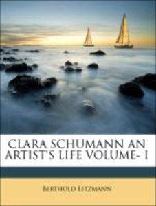 CLARA SCHUMANN AN ARTIST'S LIFE VOLUME- I