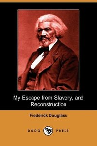 My Escape from Slavery, and Reconstruction (Dodo Press)