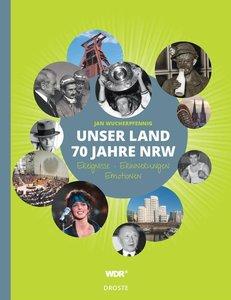 Unser Land. 70 Jahre NRW