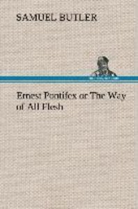 Ernest Pontifex or The Way of All Flesh