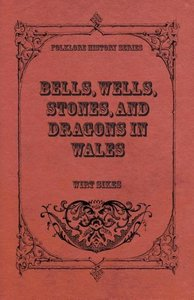 Bells, Wells, Stones, And Dragons In Wales (Folklore History Ser