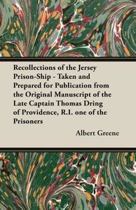 Recollections of the Jersey Prison-Ship - Taken and Prepared for