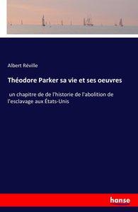 Théodore Parker sa vie et ses oeuvres