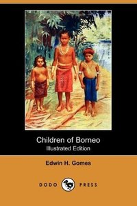 Children of Borneo (Illustrated Edition) (Dodo Press)