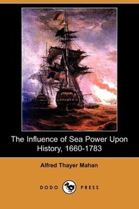 The Influence of Sea Power Upon History, 1660-1783 (Illustrated