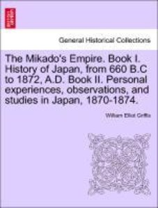 The Mikado's Empire. Book I. History of Japan, from 660 B.C to 1