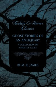 Ghost Stories of an Antiquary - A Collection of Ghostly Tales (F
