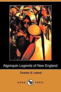 The Algonquin Legends of New England (Dodo Press)