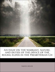 An essay on the warrant, nature, and duties of the office of the