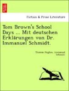 Tom Brown's School Days ... Mit deutschen Erkla¨rungen von Dr. I