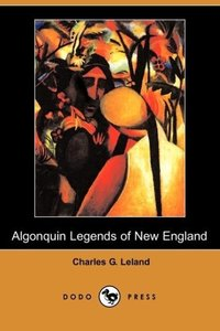 The Algonquin Legends of New England (Dodo Press)