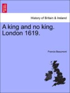 A king and no king. London 1619.