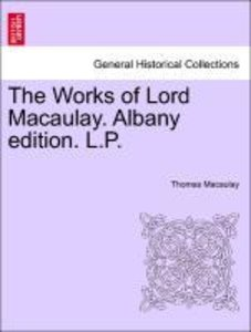 The Works of Lord Macaulay. Albany edition. L.P. Vol. IX.