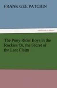 The Pony Rider Boys in the Rockies Or, the Secret of the Lost Cl