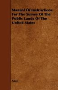 Manual Of Instructions For The Survey Of The Public Lands Of The