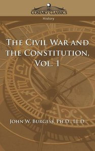 The Civil War and the Constitution 1859-1865, Vol. 1