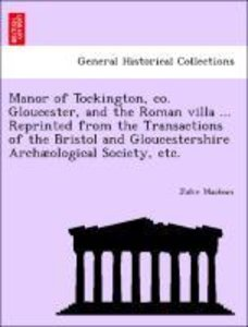 Manor of Tockington, co. Gloucester, and the Roman villa ... Rep