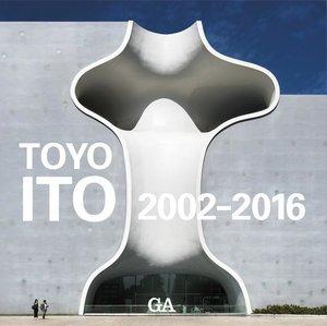GA Architect Toyo Ito 2002-2016
