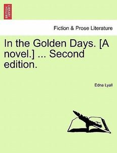 In the Golden Days. [A novel.] ... Vol. II. Second edition.