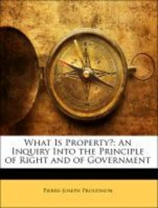 What Is Property?: An Inquiry Into the Principle of Right and of