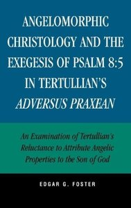 Angelomorphic Christology and the Exegesis of Psalm 8