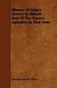 History Of Negro Slavery In Illinois And Of The Slavery Agitatio