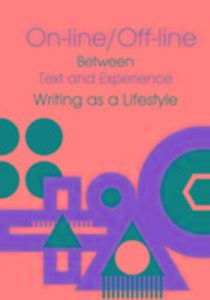 Online/Offline - Between Text and Experience: Writing as a Lifes