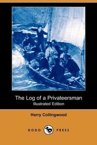 The Log of a Privateersman (Illustrated Edition) (Dodo Press)