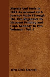 Algeria And Tunis In 1845 An Account Of A Journey Made Through T