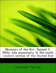 Memoirs of the Rev. Samuel J. Mills, late missionary to the sout