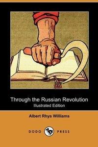 Through the Russian Revolution (Illustrated Edition) (Dodo Press