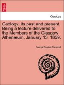 Geology: its past and present. Being a lecture delivered to the