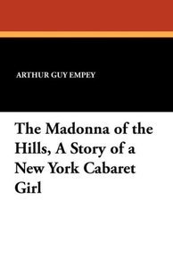 The Madonna of the Hills, A Story of a New York Cabaret Girl