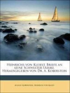 Heinrichs von Kleiest. Briefe an seine Schwester Ulrike. Herausg