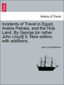 Incidents of Travel in Egypt, Arabia Petræa, and the Holy Land.